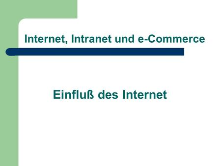 Internet, Intranet und e-Commerce Einfluß des Internet.