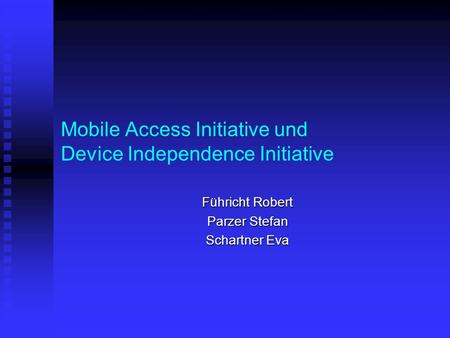 Mobile Access Initiative und Device Independence Initiative Führicht Robert Parzer Stefan Schartner Eva.