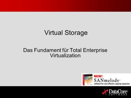 Virtual Storage Das Fundament für Total Enterprise Virtualization.