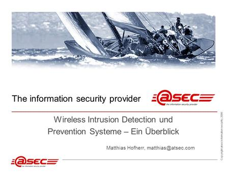 Copyright atsec information security, 2006 The information security provider Wireless Intrusion Detection und Prevention Systeme – Ein Überblick Matthias.