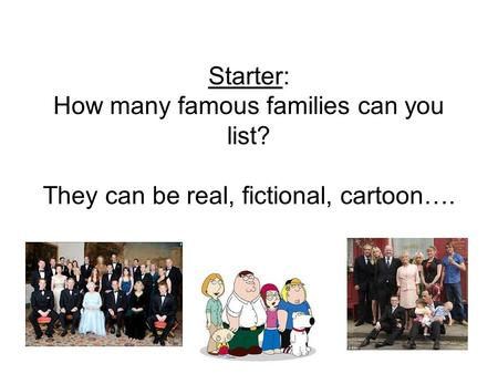 Starter: How many famous families can you list