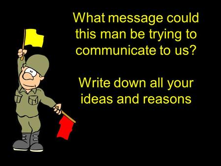 What message could this man be trying to communicate to us? Write down all your ideas and reasons.