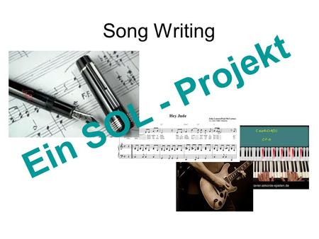 Song Writing Ein SOL - Projekt.