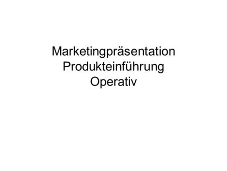 Marketingpräsentation Produkteinführung Operativ.