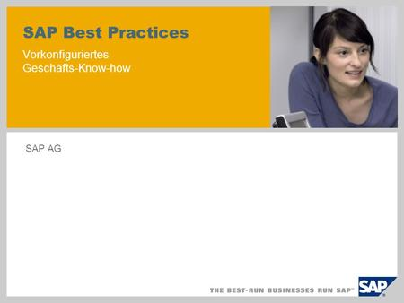 SAP Best Practices Vorkonfiguriertes Geschäfts-Know-how SAP AG.