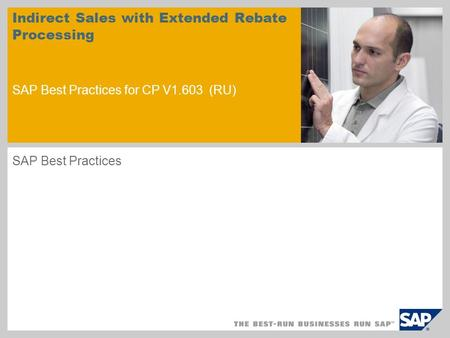 Sample for a picture in the title slide Indirect Sales with Extended Rebate Processing SAP Best Practices for CP V1.603 (RU) SAP Best Practices.