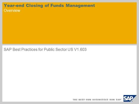 Year-end Closing of Funds Management Overview SAP Best Practices for Public Sector US V1.603.