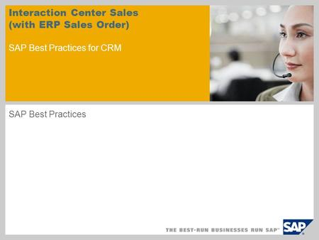 Interaction Center Sales (with ERP Sales Order) SAP Best Practices for CRM SAP Best Practices.