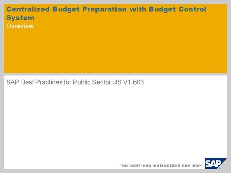 Centralized Budget Preparation with Budget Control System Overview SAP Best Practices for Public Sector US V1.603.