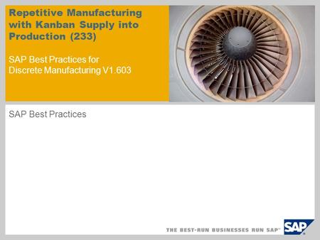 Repetitive Manufacturing with Kanban Supply into Production (233) SAP Best Practices for Discrete Manufacturing V1.603 SAP Best Practices.