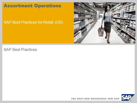 Assortment Operations SAP Best Practices for Retail (US) SAP Best Practices.
