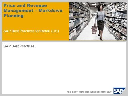 Price and Revenue Management – Markdown Planning SAP Best Practices for Retail (US) SAP Best Practices.