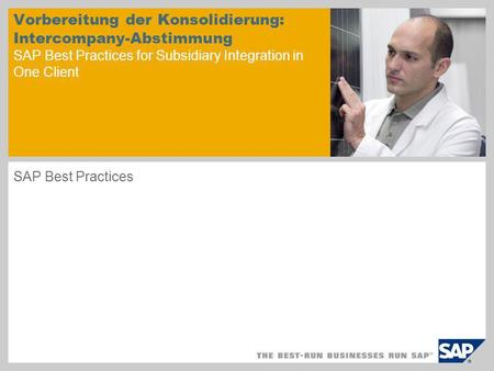 Bildbeispiel auf Titelfolie Vorbereitung der Konsolidierung: Intercompany-Abstimmung SAP Best Practices for Subsidiary Integration in One Client SAP Best.