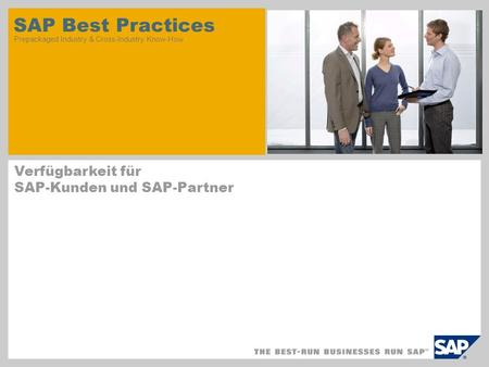 SAP Best Practices Prepackaged Industry & Cross-Industry Know-How Verfügbarkeit für SAP-Kunden und SAP-Partner.