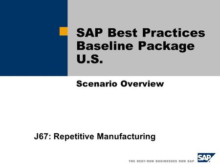 SAP Best Practices Baseline Package U.S. Scenario Overview J67: Repetitive Manufacturing.