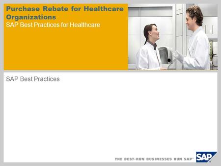 Purchase Rebate for Healthcare Organizations SAP Best Practices for Healthcare SAP Best Practices.