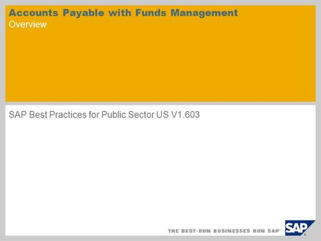 Accounts Payable with Funds Management Overview SAP Best Practices for Public Sector US V1.603.