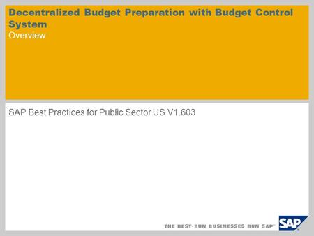 Decentralized Budget Preparation with Budget Control System Overview SAP Best Practices for Public Sector US V1.603.