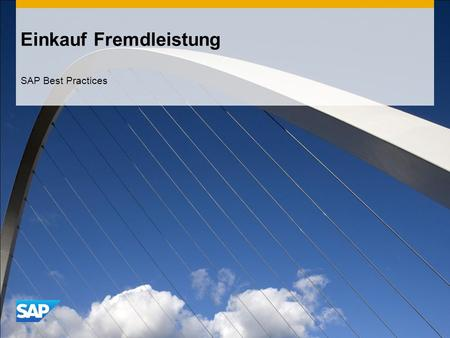 Einkauf Fremdleistung SAP Best Practices. ©2011 SAP AG. All rights reserved.2 Einsatzmöglichkeiten, Vorteile und wichtige Abläufe im Szenario Einsatzmöglichkeiten.