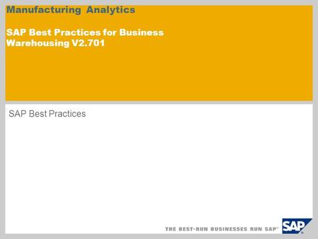Manufacturing Analytics SAP Best Practices for Business Warehousing V2.701 SAP Best Practices.