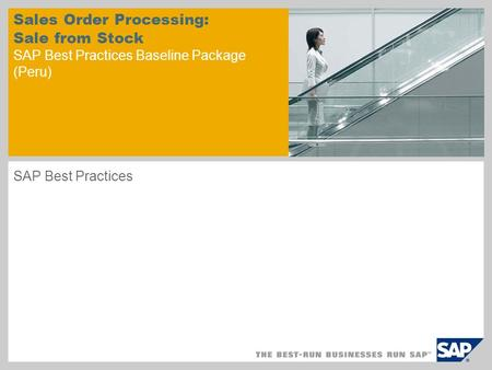 Sales Order Processing: Sale from Stock SAP Best Practices Baseline Package (Peru) SAP Best Practices.