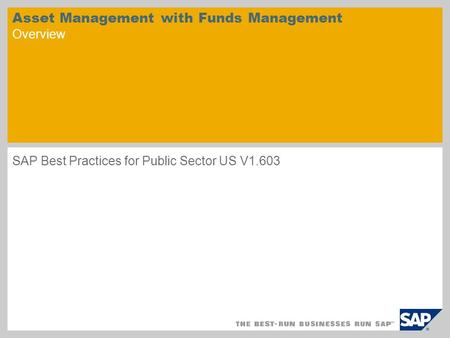 Asset Management with Funds Management Overview SAP Best Practices for Public Sector US V1.603.