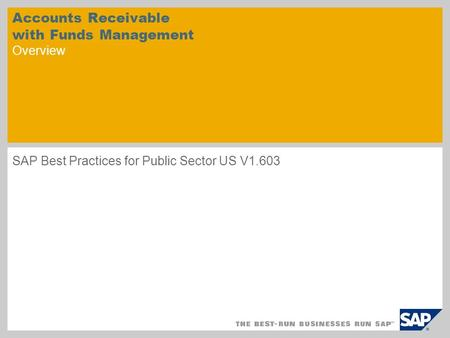 Accounts Receivable with Funds Management Overview SAP Best Practices for Public Sector US V1.603.