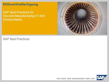 Hilfsmittelfertigung SAP Best Practices for Discrete Manufacturing V1.604 (Deutschland) SAP Best Practices.