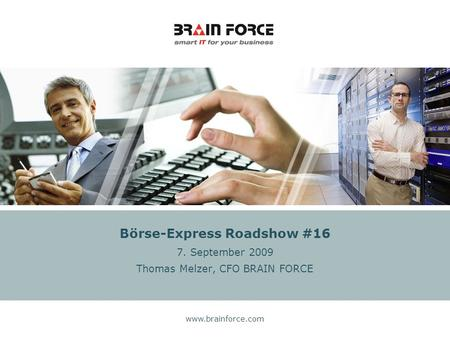 Www.brainforce.com Börse-Express Roadshow #16 7. September 2009 Thomas Melzer, CFO BRAIN FORCE.