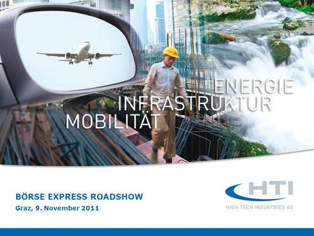 BÖRSE EXPRESS ROADSHOW Graz, 9. November 2011. HTI High Tech Industries AG Börse Express Roadshow Graz, 9. November 2011 2 HTI im Überblick Internationaler.