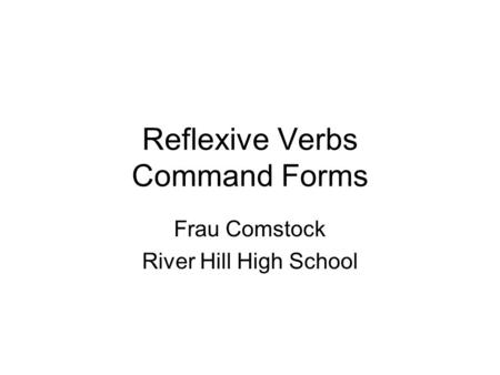 Reflexive Verbs Command Forms Frau Comstock River Hill High School.