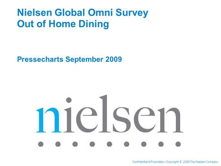 Confidential & Proprietary Copyright © 2008 The Nielsen Company Nielsen Global Omni Survey Out of Home Dining Pressecharts September 2009.