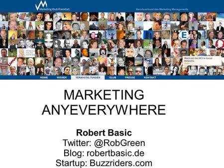 MARKETING ANYEVERYWHERE Robert Basic Blog: robertbasic.de Startup: Buzzriders.com.