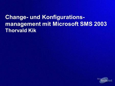 Change- und Konfigurations- management mit Microsoft SMS 2003 Thorvald Kik.