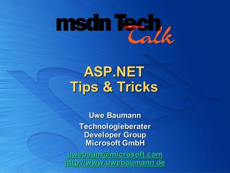 ASP.NET Tips & Tricks Uwe Baumann Technologieberater Developer Group Microsoft GmbH