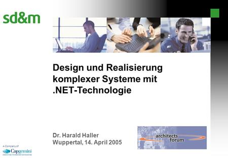 Design und Realisierung komplexer Systeme mit.NET-Technologie Dr. Harald Haller Wuppertal, 14. April 2005 A Company of.