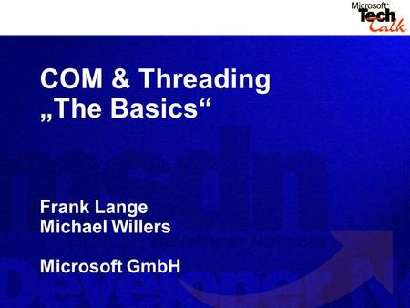 COM & Threading The Basics Frank Lange Michael Willers Microsoft GmbH.