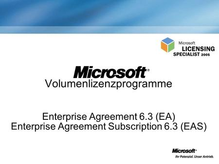 Volumenlizenzprogramme Enterprise Agreement 6.3 (EA) Enterprise Agreement Subscription 6.3 (EAS)