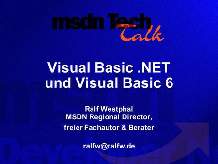 Visual Basic.NET und Visual Basic 6 Ralf Westphal MSDN Regional Director, freier Fachautor & Berater