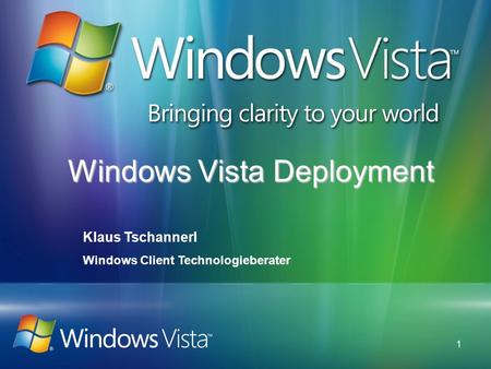 1 Windows Vista Deployment Klaus Tschannerl Windows Client Technologieberater.