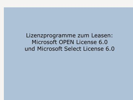 Lizenzprogramme zum Leasen: Microsoft OPEN License 6.0 und Microsoft Select License 6.0.