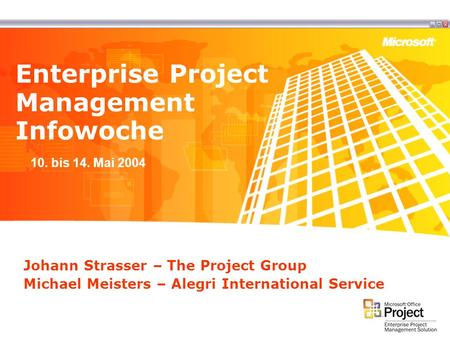 Johann Strasser – The Project Group Michael Meisters – Alegri International Service Enterprise Project Management Infowoche 10. bis 14. Mai 2004.