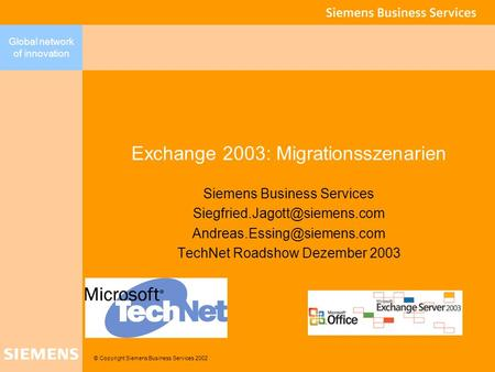 © Copyright Siemens Business Services 2002 Global network of innovation Exchange 2003: Migrationsszenarien Siemens Business Services