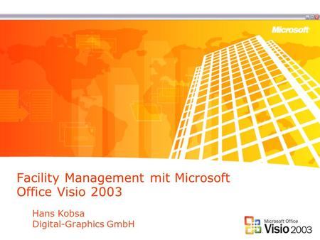 Facility Management mit Microsoft Office Visio 2003 Hans Kobsa Digital-Graphics GmbH.