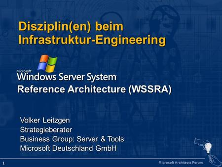 Microsoft Architects Forum 1 Disziplin(en) beim Infrastruktur-Engineering Reference Architecture (WSSRA) Volker Leitzgen Strategieberater Business Group: