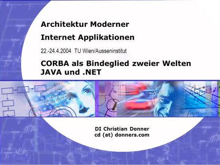 1 26.03.2004 Internet Applikationen – CORBA Copyright ©2003, 2004 Christian Donner. Alle Rechte vorbehalten. Architektur Moderner Internet Applikationen.
