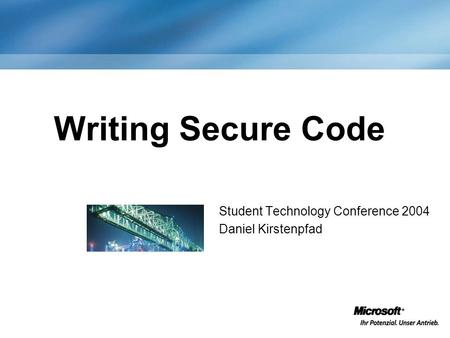 Student Technology Conference 2004 Daniel Kirstenpfad Writing Secure Code.