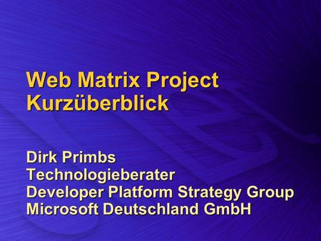 Web Matrix Project Kurzüberblick Dirk Primbs Technologieberater Developer Platform Strategy Group Microsoft Deutschland GmbH.