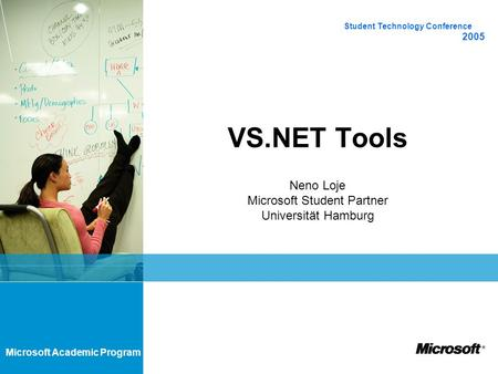 Microsoft Academic Program VS.NET Tools Student Technology Conference 2005 Neno Loje Microsoft Student Partner Universität Hamburg.
