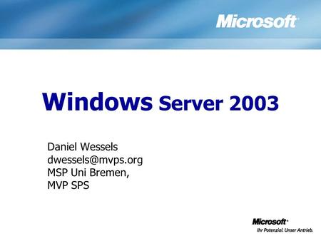 Windows Server 2003 Daniel Wessels MSP Uni Bremen, MVP SPS.